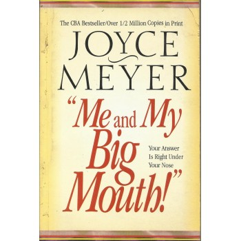 Me and My Big Mouth: Your Answer Is Right Under Your Nose by Joyce Meyer