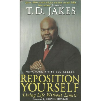 Repositioning Yourself: Living Life Without Limits by T.D. Jakes