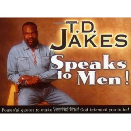 T D Jakes Speaks To Men Powerful Life Changing Quotes To Make