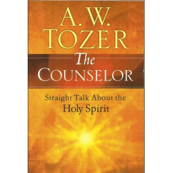 The Counselor: Straight Talk About the Holy Spirit by A. W. Tozer