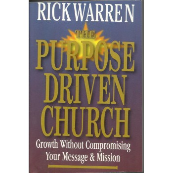 The Purpose Driven Church: Growth without Compromising Your Message and Mission by Rick Warren