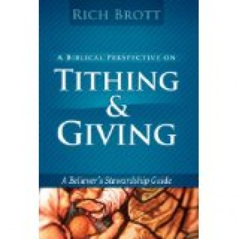 Biblical Perspective On Tithing And Giving by Rich Brott