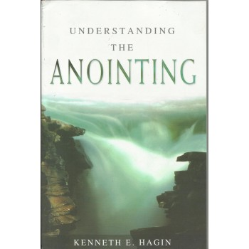 Understanding The Annointing  by Kenneth E. Hagin