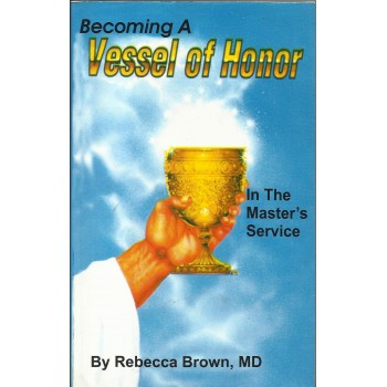 Becoming A Vessel Of Honor: In The Master's Service by Rebecca Brown