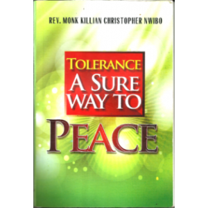 Tolerance: A Sure Way To Peace by Rev. Monk K.C. Nwibo