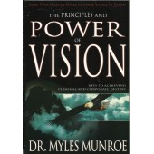 The Principles and Power Of Vision: Keys To Achieving corporate and Personal Destiny by Myles Munroe