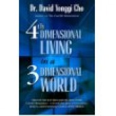 4th Dimensional Living in a 3 Dimensional World by Dr. David Yonggi Cho