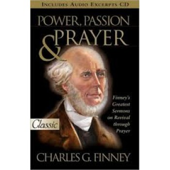 Power, Passion and Prayer by Charles G.Finney