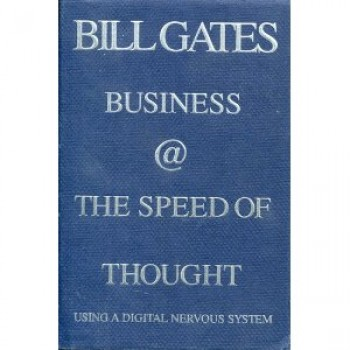 Business @ the Speed of Thought : Using a Digital Nervous System by Bill Gates