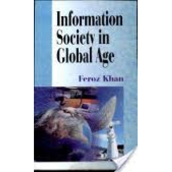 Information Society in Global Age by Feroz Khan