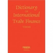 Dictionary of International Trade Finance by John Clark