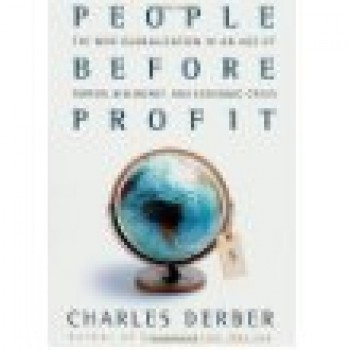 People Before Profit: The New Globalization in an Age of Terror, Big Money, and Economic Crisis by Charles Derber