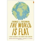 The World Is Flat: A Brief History of the Twenty-first Century by Thomas L. Friedman