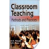 Classroom Teaching: Methods and Practice by A.K. Nayak, V.K. Rao