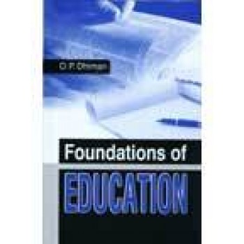 Foundations Of Education by O. P. Dhiman