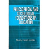 Philosophical and Sociological Foundations of Education by Mujibul Hasan Siddiqui
