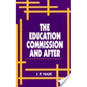 The Education Commission and After by J.P. Naik