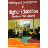 Training and Development in Higher Education (Academic Staff Colleges) by Bharat B Dhar