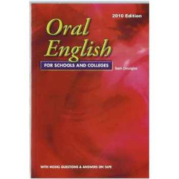 Oral English For Schools and Colleges by Sam Onuigbo