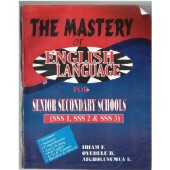 The Mastery Of English Language: For  SSCE/GCE by Ibiam F., Oyedele B, Aigbolusumua E.