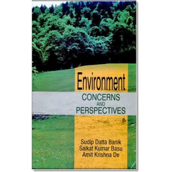 Environment Concerns and Perspectives by Sudip Datta Banik, Saikat Kumar Basu and Amit Krishna De.