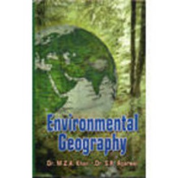 Environmental Geography by S K Agarwal, M Z A Khan