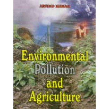 Environmental Pollution and Agriculture by Arvind Kumar