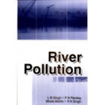 River Pollution by L B Singh, P N Pandey, Bhola Mahto
