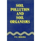 Soil Pollution and Soil Organisms by P.C. Mishra