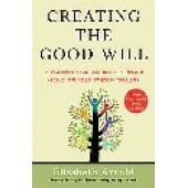 Creating The Good Will: The Most Comprehensive Guide to Both the Financial and Emotional Sides of Passing on Your Legacy by Elizabeth Arnold