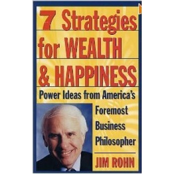 7 Strategies for Wealth & Happiness: Power Ideas from America's Foremost Business Philosopher by Jim Rohn