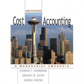 Cost Accounting: A Managerial Emphasis by Charles T. Horngren, Srikant M. Datar, George Foster