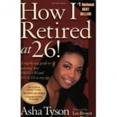How I Retired at 26! A Step-by-Step Guide to Accessing Your Freedom and Wealth at Any Age by Asha Tyson