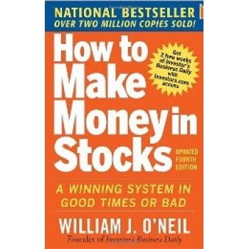 How to Make Money in Stocks: A Winning System in Good Times and Bad by William J. O'neil
