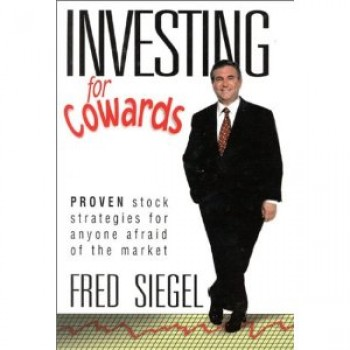 Investing for Cowards: Proven Stock Strategies for Anyone Afraid of the Market by Fred Siegel