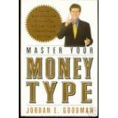 Master Your Money Type: Using Your Financial Personality to Create a Life of Wealth and Freedom by Jordan E. Goodman