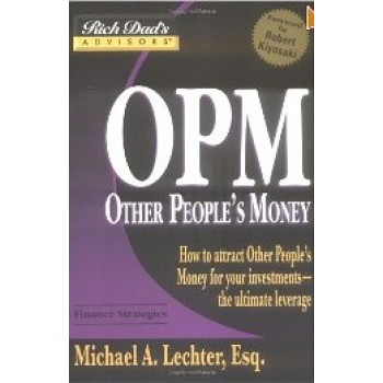 Other People's Money: How to Attract Other People's Money for Your Investments--The Ultimate Leverage by Michael A. Lechter, Robert Kiyosaki