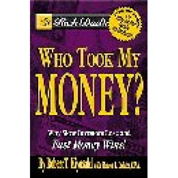Rich Dad's Who Took My Money?: Why Slow Investors Lose and Fast Money Wins! by Robert T. Kiyosaki; Sharon L. Lechter