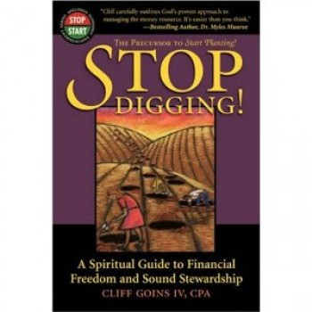 Stop Digging!: A Spiritual Guide to Financial Freedom and Sound Stewardship by Cliff Goins IV