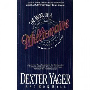 The Mark Of A Millionaire by Dexter Yager, Ron Ball