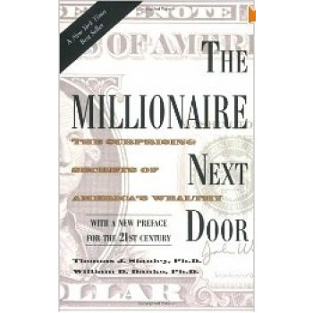 The Millionaire Next Door: The Surprising Secrets of America's Wealthy by Thomas J. Stanley, Williams Danko
