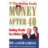 The Motley Fool's Money After 40: Building Wealth for a Better Life by David Gardner, Tom Gardner