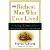 The Richest Man Who Ever Lived: King Solomon's Secrets to Success, Wealth, and Happiness by Steven K Scott
