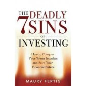 The Seven Deadly Sins of Investing: How to Conquer Your Worst Impulses and Save Your Financial Future by Maury Fertig