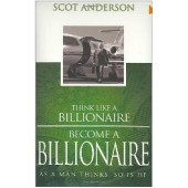 Think Like a Billionaire, Become a Billionaire by Scot Anderson