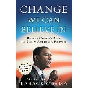 Change We Can Believe in: Barack Obama's Plan to Renew America's Promise by Barack Obama