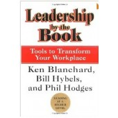 Leadership by the Book: Tools to Transform Your Workplace by Ken Blanchard, Bill Hybels, Phil Hodges
