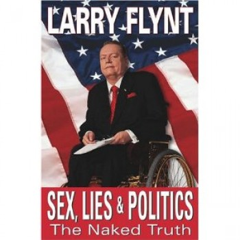 Sex, Lies, And Politics: The Naked Truth  by Larry Flynt
