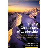 The 18 Challenges of Leadership: A Practical, Structured Way to Develop Your Leadership Talent by Trevor Waldock and Shenaz Kelly-Rawat