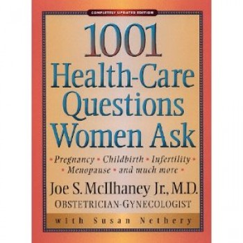 1,001 Health-Care Questions Women Ask by Joe S. McIlhaney, Susan Nethery